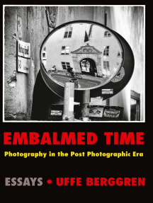 Embalmed Time: Photography in the Post Photographic Era