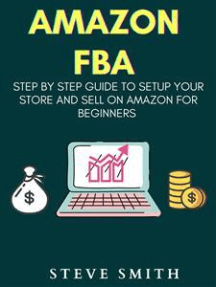 Amazon Fba: Step by Step Guide to Setup Your store and Create Passive Income on Amazon for Beginners