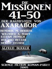 Die Missionen 41-50: Die Missionen der Raumflotte von Axarabor: Science Fiction Roman-Paket 21005