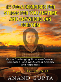 12 Yoga Exercises for Stress for You Anytime and Anywhere can Perform: Master Challenging Situations Calm and Composed - and Win Success, Serenity and Happiness