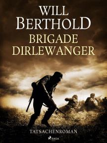 Brigade Dirlewanger - Tatsachenroman