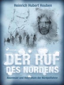 Der Ruf des Nordens. Abenteuer und Heldentum der Nordpolfahrer