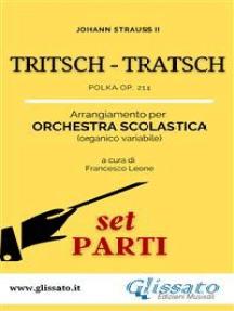 Tritsch Tratsch Polka - Orchestra scolastica (set parti): op. 214
