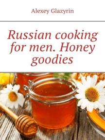 Russian cooking for men. Honey goodies
