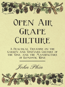Open Air Grape Culture - A Practical Treatise on the Garden and Vineyard Culture of the Vine, and the Manufacture of Domestic Wine
