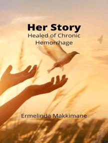 Her Story - Healed of Chronic Hemorrhage: Her Story