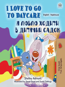 I Love to Go to Daycare Я Люблю Ходити в Дитячий Садок: English Ukrainian Bilingual Collection