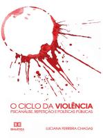 O Ciclo da Violência: Psicanálise, Repetição e Políticas Públicas