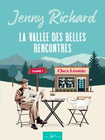 La vallée des belles rencontres - Tome 1: Chez Léonie