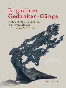 Engadiner Gedanken-Gänge: Friedrich Nietzsche, der Wanderer und sein Schatten