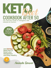 Keto Diet Cookbook After 50: The Ultimate Guide to Ketogenic Diet Lifestyle for Seniors. 100 Simple and Effortless Keto Recipes and 28 Days Meal Plan to Reset Your Metabolism and Stay Healthy