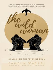 The Wild Woman: Nourishing the Feminine Soul
