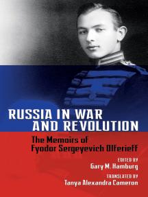 Russia in War and Revolution: The Memoirs of Fyodor Sergeyevich Olferieff