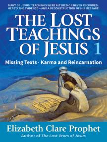 The Lost Teachings of Jesus, Book 1: Missings Texts - Karma and Reincarnation