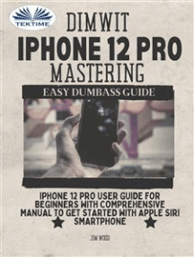 Dimwit iPhone 12 Pro Mastering: IPhone 12 Pro User Guide For Beginners With Comprehensive Manual To Get Started With Apple Siri