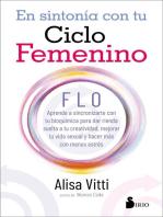 En sintonía con tu ciclo femenino: FLO. Aprende a sincronizarte con tu bioquímica para dar rienda suelta a tu creatividad, mejorar tu vida y hacer más con menos estrés