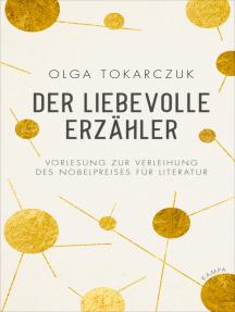Der liebevolle Erzähler: Vorlesung zur Verleihung des Nobelpreises für Literatur