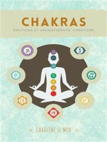 Chakras: Émotions et Aromathérapie Vibratoire