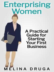 Enterprising Women: A Practical Guide to Starting Your First Business: Enterprising Women, #2