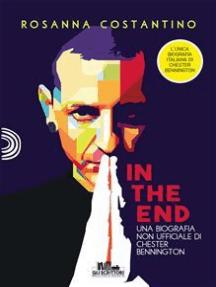 In the end: Una biografia non ufficiale di Chester Bennington