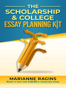 The Scholarship and College Essay Planning Kit: A Guide for Uneasy Student Writers
