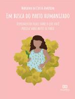 Em Busca do Parto Humanizado: depoimentos reais sobre o que você precisa saber antes de parir