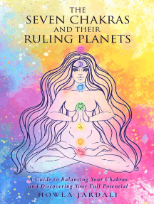 THE SEVEN CHAKRAS AND THEIR RULING PLANETS, A Guide to Balancing Your Chakras and Discovering Your Full Potential