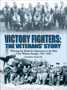 Victory Fighters: The Veterans' Story: Winning the Battle for Supremacy in the Skies Over Western Europe, 1941–1945