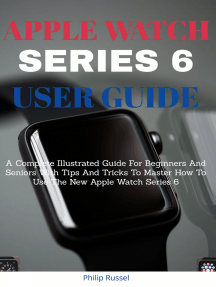 Apple Watch Series 6 User Guide: A Complete Illustrated Guide For Beginners And Seniors With Tips And Tricks To M