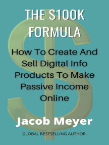 The $100k Formula : How To Create and Sell Digital Info Products to Make Passive Income Online