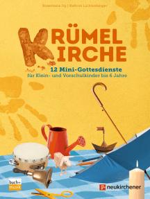 Krümelkirche: 12 Mini-Gottesdienste für Klein- und Vorschulkinder bis 6 Jahre