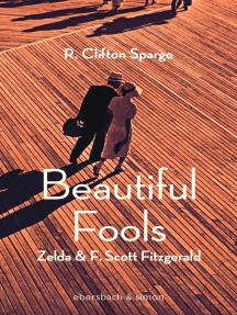 Beautiful Fools: Zelda und F. Scott Fitzgerald. Roman