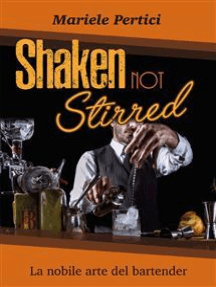 Shaken not Stirred. La nobile arte del bartender