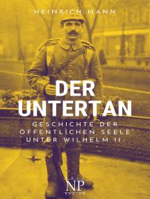 Der Untertan: Geschichte der öffentlichen Seele unter Wilhelm II.