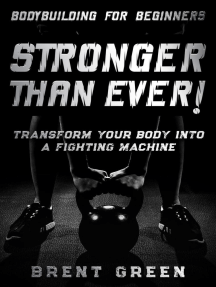 Bodybuilding For Beginners: Stronger Than Ever! - Transform Your Body Into A Fighting Machine
