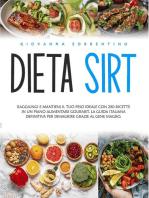 Dieta Sirt: Raggiungi e Mantieni il Tuo Peso Ideale con 280 Ricette in un Piano Alimentare Gourmet. La Guida Italiana Definitiva per Dimagrire Grazie al Gene Magro.