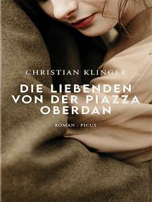 Die Liebenden von der Piazza Oberdan: Roman