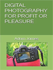 Digital Photography For Profit Or Pleasure