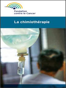La chimiothérapie: Une brochure de la Fondation contre le Cancer