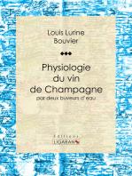 Physiologie du vin de Champagne: par deux buveurs d'eau