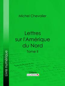Lettres sur l'Amérique du Nord: Tome II