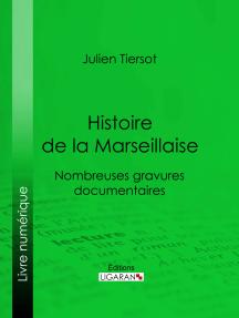 Histoire de la Marseillaise: Nombreuses gravures documentaires