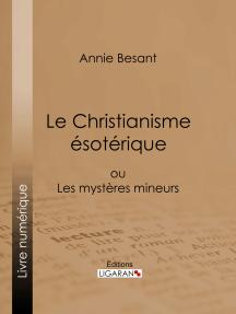 Le Christianisme Ésotérique: ou Les Mystères Mineurs