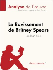 Le Ravissement de Britney Spears de Jean Rolin (Analyse de l'œuvre): Comprendre la littérature avec lePetitLittéraire.fr