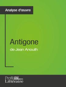 Antigone de Jean Anouilh (Analyse approfondie):  Approfondissez votre lecture des romans classiques et modernes avec Profil-Litteraire.fr