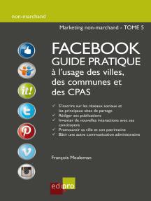 Facebook - Guide pratique à l'usage des villes, des communes et des CPAS: Améliorer la visibilité d'administrations belges grâce aux réseaux sociaux