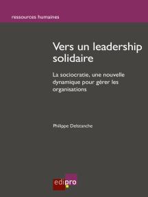 Vers un leadership solidaire: La sociocratie : une nouvelle dynamique pour gérer les organisations