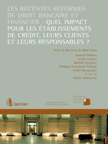 Les récentes réformes de droit bancaire et financier: quel impact pour les établissements de crédit, leurs clients et leurs responsables ?