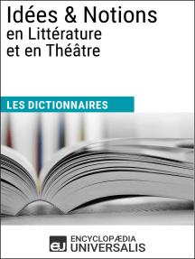 Dictionnaire des Idées & Notions en Littérature et en Théâtre: Les Dictionnaires d'Universalis