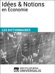 Dictionnaire des Idées & Notions en Économie: Les Dictionnaires d'Universalis